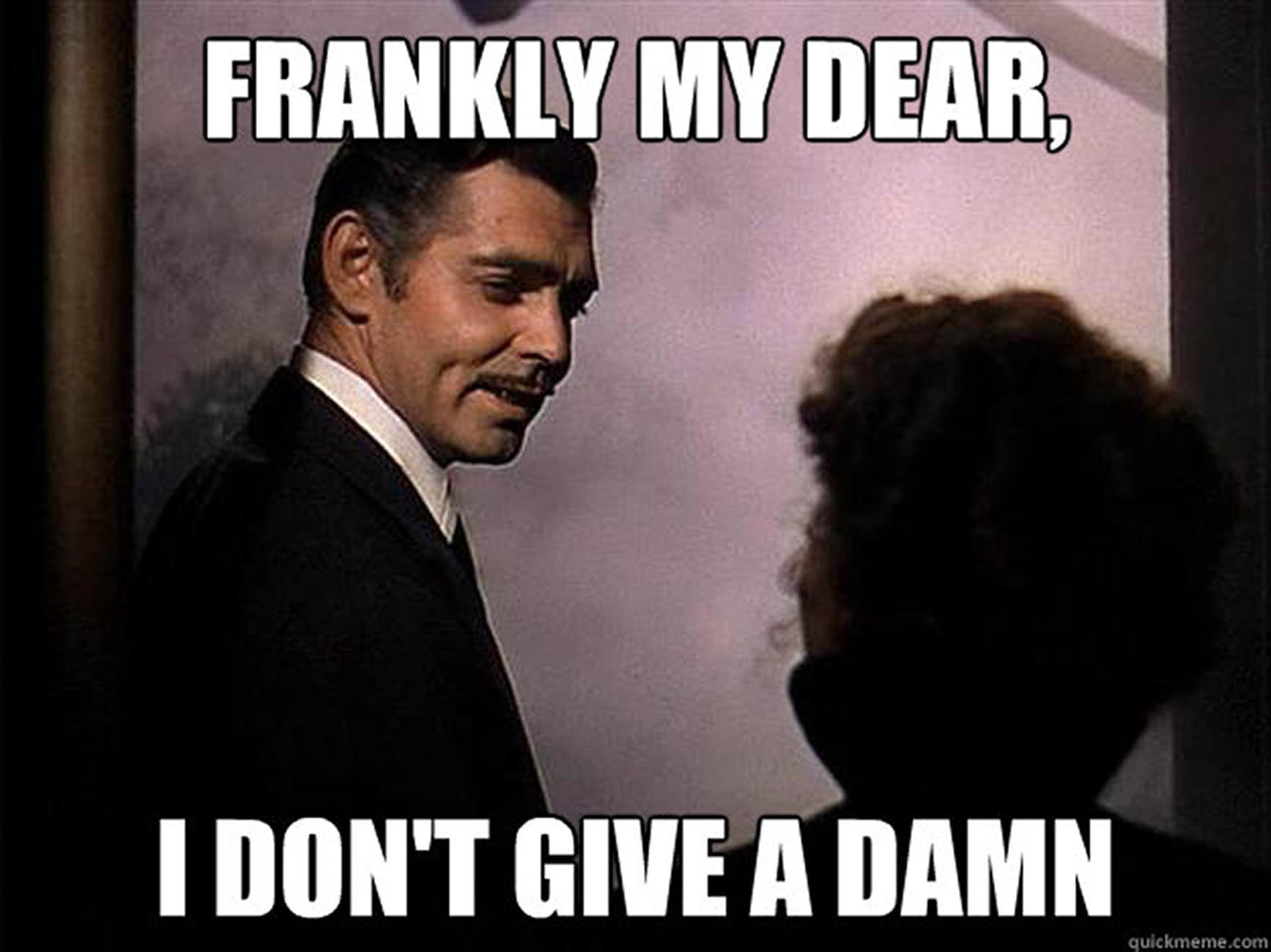 Frankly me dear, I don't give a damn